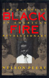 Black Fire: The Making of an American Revolutionary